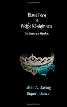 Blaue Feen & Weiße Königinnen: Die Essenz der Märchen - Dance, Mr Rupert Basil