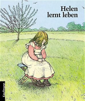 Helen lernt leben. Die Kindheit der taub-blinden Helen Keller - Regine Schindler; Anne Marchon; Colette Camil