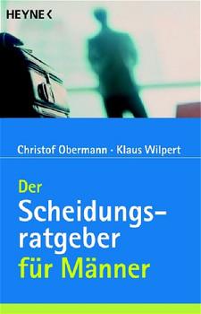 Der Scheidungsratgeber für Männer. - Christof Obermann