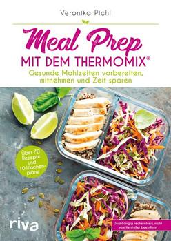 Meal Prep mit dem Thermomix®. Gesunde Mahlzeiten vorbereiten, mitnehmen und Zeit sparen - Veronika Pichl  [Taschenbuch]