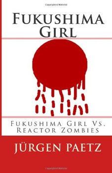 Fukushima Girl: Fukushima Girl Vs. Reactor Zombies (Fukushima Girl Series) - Paetz, Jürgen