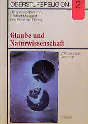 Oberstufe Religion (NEU): Oberstufe Religion, H.2, Glaube und Naturwissenschaft: Oberstufe Religion 2: HEFT 2 - Veit-Jakobus Dieterich
