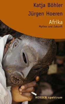 Afrika. Mythos und Zukunft. - Katja Böhler