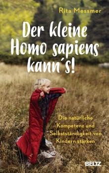Der kleine Homo sapiens kann's!. Die natürliche Kompetenz und Selbstständigkeit von Kindern stärken - Rita Messmer  [Gebundene Ausgabe]