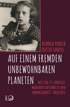 Auf einem fremden unbewohnbaren Planeten. Wie ein 15-jähriges Mädchen Auschwitz und Zwangsarbeit überlebte - Dieter Vaupel  [Taschenbuch]