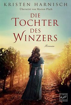 Die Tochter des Winzers - Kristen Harnisch  [Taschenbuch]