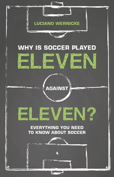 Why Is Soccer Played Eleven Against Eleven?. Everything You Need to Know About Soccer - Luciano Wernicke  [Taschenbuch]