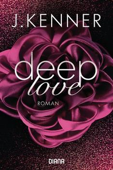 Deep Love (1). Roman - J. Kenner  [Taschenbuch]