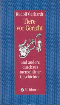 Tiere vor Gericht und andere durchaus menschliche Geschichten - Rudolf Gerhardt [Gebundene Ausgabe]