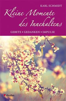 Kleine Momente des Innehaltens: Gebete, Gedanken, Impulse - Karl Schmidt