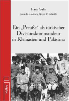 """Ein """"Preuße"""" als türkischer Divisionskommandeur in Kleinasien und Palästina. Aktuelle Einleitung Jürgen W. Schmidt - Hans Guhr [Gebundene Ausgabe]"""