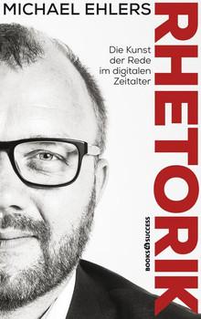 Rhetorik - Die Kunst der Rede im digitalen Zeitalter - Michael Ehlers  [Taschenbuch]