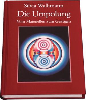 Die Umpolung: Vom Materiellen zum Geistigen - Silvia Wallimann