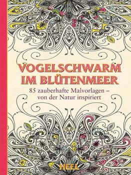Vogelschwarm im Blütenmeer (Ausmalbuch für Erwachsene): 85 zauberhafte Malvorlagen - von der Natur inspiriert