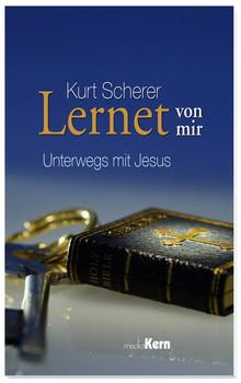 Lernet von mir. Unterwegs mit Jesus - Kurt Scherer  [Gebundene Ausgabe]