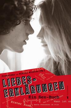 Liebes-Erklärungen: Ein Sex-Buch - Franziska Richter