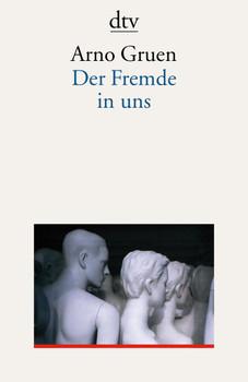 Der Fremde in uns - Arno Gruen