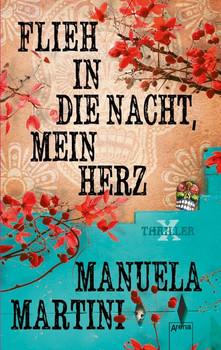 Flieh in die Nacht, mein Herz - Martini, Manuela