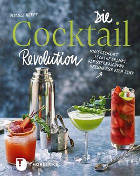 Die Cocktail-Revolution. Unverschämt leckere Drinks, die überraschend gesund für dich sind - Nicole Herft  [Gebundene Ausgabe]