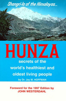 Hunza: Secrets of the World's Healthiest and Oldest Living People - Hoffman, Jay M.
