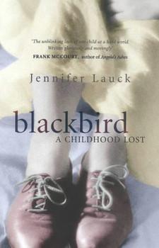 Blackbird: A Childhood Lost - Lauck, Jennifer
