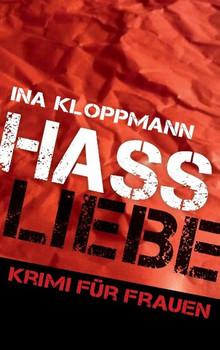 HassLiebe Krimi für Frauen - Ina Kloppmann [Taschenbuch]