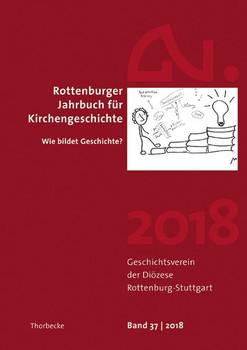 Rottenburger Jahrbuch für Kirchengeschichte 2018. Wie bildet Geschichte? [Taschenbuch]