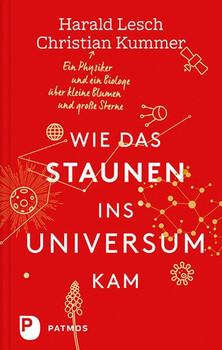 Wie das Staunen ins Universum kam: Ein Physiker und ein Biologe über kleine Blumen und große Sterne - Harald Lesch [Gebundene Ausgabe]