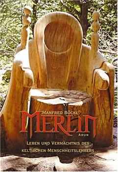 Merlin. Leben und Vermächtnis des keltischen Menschheitslehrers - Manfred Böckl