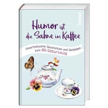 Humor ist die Sahne im Kaffee. Unterhaltsame Geschichten und Gedanken zum 80. Geburtstag [Gebundene Ausgabe]