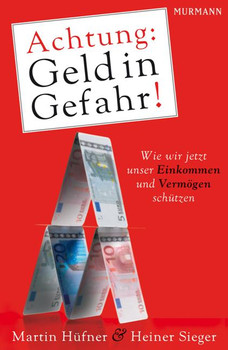 Achtung: Geld in Gefahr!: Wie wir jetzt unser Einkommen und Vermögen schützen - Martin Hüfner