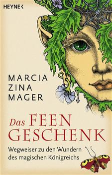 Das Feen-Geschenk. Wegweiser zu den Wundern des magischen Königreichs. - Marcia Z. Mager