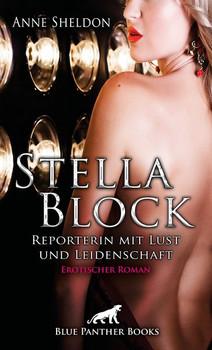 Stella Block – Reporterin mit Lust und Leidenschaft | Erotischer Roman. Um an prickelnde Storys zu kommen, ist sie zu vielem bereit ... - Anne Sheldon  [Taschenbuch]