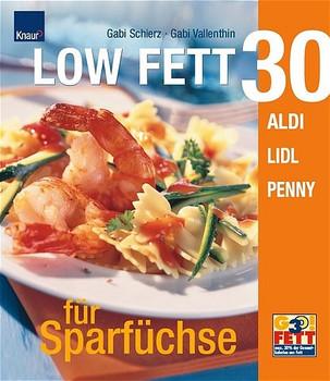 LOW FETT 30 für  Sparfüchse. Aldi, Lidl, Penny - Gabriele Schierz