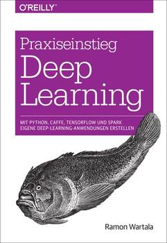 Praxiseinstieg Deep Learning. Caffe, TensorFlow und Spark eigene Deep Learning-Anwendungen erstellen - Ramon Wartala [Taschenbuch]