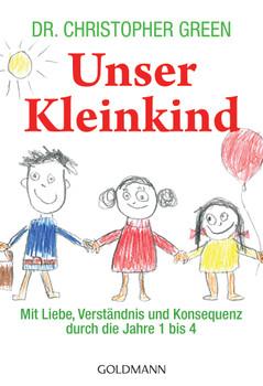 Unser Kleinkind: Mit Liebe, Verständnis und Konsequenz durch die Jahre 1 bis 4 - Christopher Green