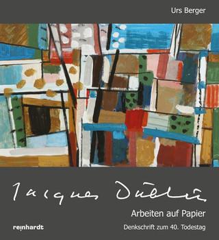 Jacques Düblin – Arbeiten auf Papier. Denkschrift zum 40. Todestag - Urs Berger  [Gebundene Ausgabe]