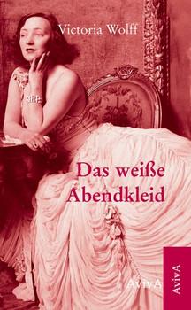 Das weiße Abendkleid - Victoria Wolff  [Gebundene Ausgabe]