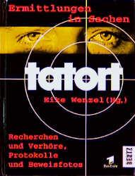 Ermittlungen in Sachen TATORT. Recherchen und Verhöre, Protokolle und Beweisfotos - Eike Wenzel