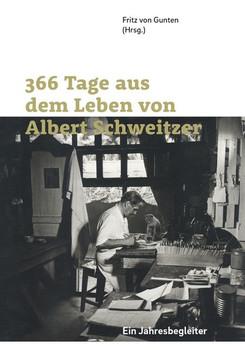 366 Tage aus dem Leben von Albert Schweitzer. Ein Jahresbegleiter [Gebundene Ausgabe]