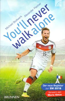 You'll never walk alone: Der neue Begleiter zur EM 2016 - Michael Stollwerk [Taschenbuch]