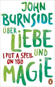 Über Liebe und Magie – I Put a Spell on You - John Burnside  [Gebundene Ausgabe]