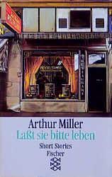 Laßt sie bitte leben: Short Stories - Arthur Miller