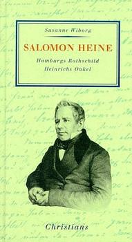 Salomon Heine. Hamburgs Rothschild. Heinrichs Onkel. - Susanne Wiborg