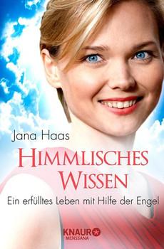 Himmlisches Wissen: Ein erfülltes Leben mit Hilfe der Engel - Haas, Jana