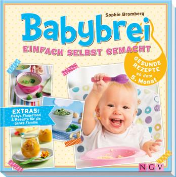 Babybrei einfach selbst gemacht: Gesunde Rezepte ab dem 5. Monat - Sophie Bromberg