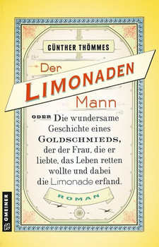 Der Limonadenmann oder Die wundersame Geschichte eines Goldschmieds, der der Frau, die er liebte, das Leben retten wollte und dabei die Limonade erfand. Historischer Roman - Günther Thömmes  [Taschenbuch]
