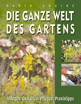Die ganze Welt des Gartens - David Squire