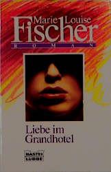 Liebe im Grand Hotel - Marie L. Fischer