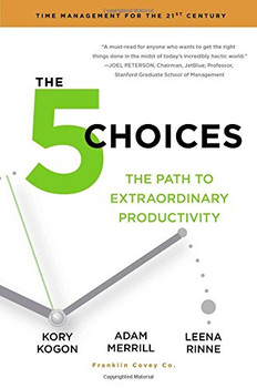 The 5 Choices: The Path to Extraordinary Productivity - Kogon, Kory